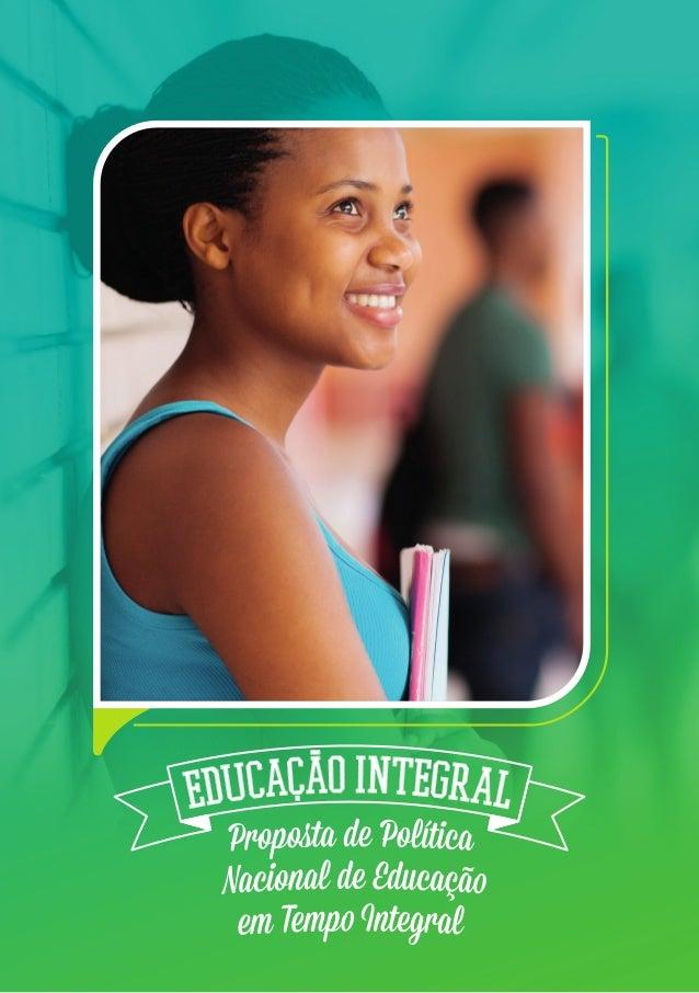 Proposta de Política Nacional de Educação em Tempo Integral2 A Proposta Ensinar não se limita a uma aula com tempo determi...