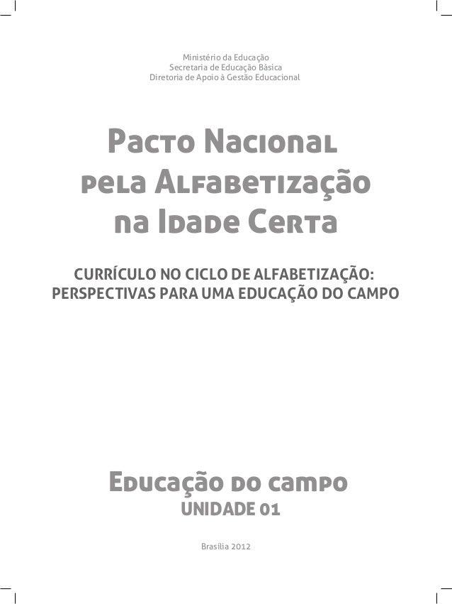 Educação do campoUNIDADE 01Pacto Nacionalpela Alfabetizaçãona Idade CertaMinistério da EducaçãoSecretaria de Educação Bási...