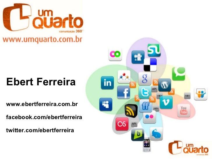 Ebert Ferreira www.ebertferreira.com.br facebook.com/ebertferreira  twitter.com/ebertferreira