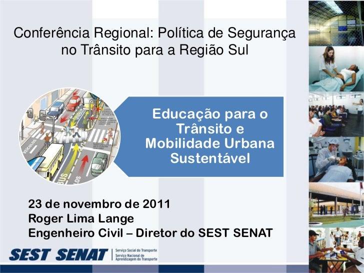 Conferência Regional: Política de Segurança       no Trânsito para a Região Sul                      Educação para o      ...