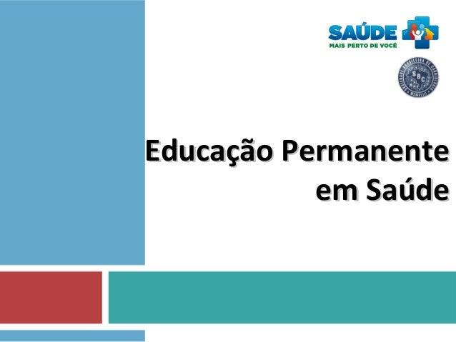 Educação PermanenteEducação Permanente em Saúdeem Saúde
