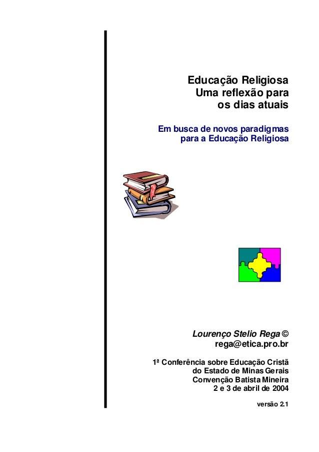 Educação Religiosa Uma reflexão para os dias atuais Em busca de novos paradigmas para a Educação Religiosa Lourenço Stelio...