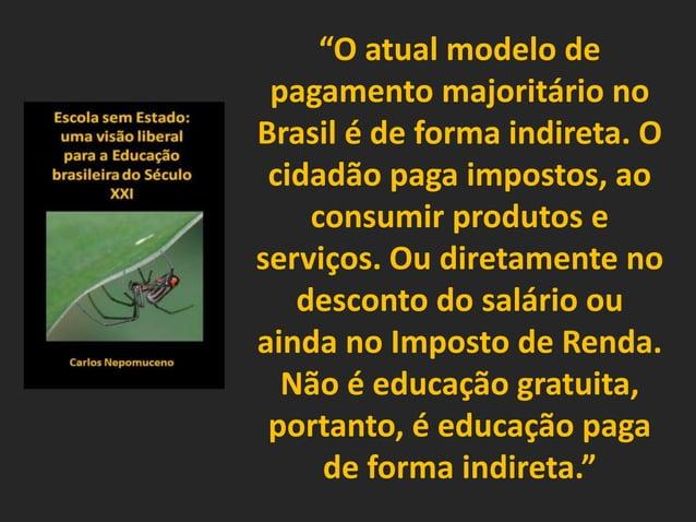 """""""O atual modelo de pagamento majoritário no Brasil é de forma indireta. O cidadão paga impostos, ao consumir produtos e se..."""