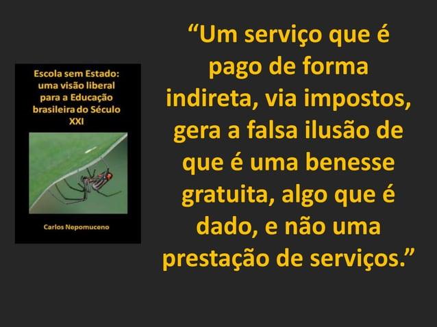 """""""Um serviço que é pago de forma indireta, via impostos, gera a falsa ilusão de que é uma benesse gratuita, algo que é dado..."""