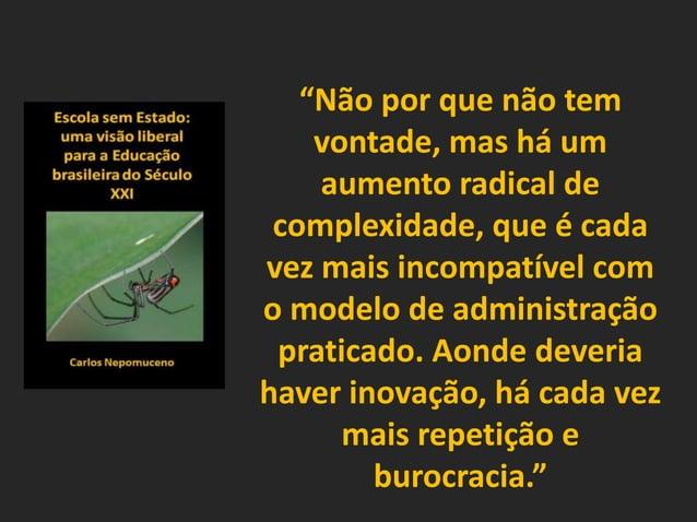 """""""Não por que não tem vontade, mas há um aumento radical de complexidade, que é cada vez mais incompatível com o modelo de ..."""