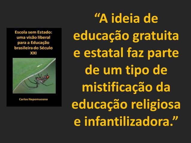 """""""A ideia de educação gratuita e estatal faz parte de um tipo de mistificação da educação religiosa e infantilizadora."""""""