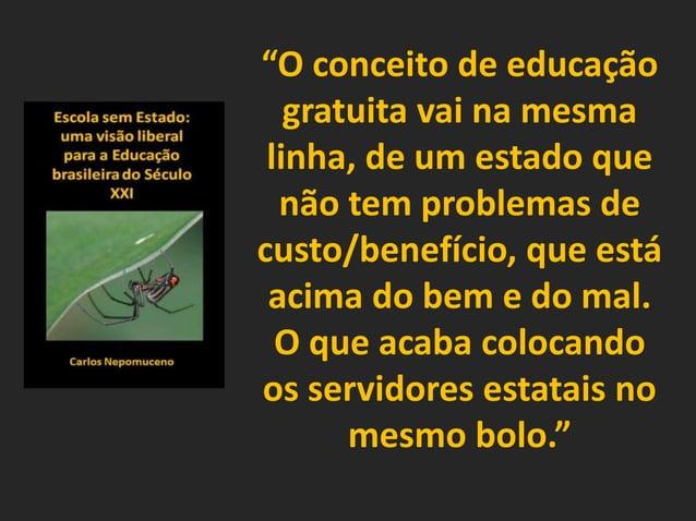 """""""O conceito de educação gratuita vai na mesma linha, de um estado que não tem problemas de custo/benefício, que está acima..."""