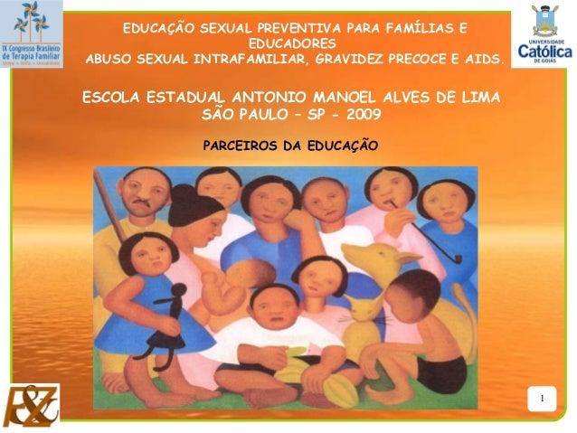 EDUCAÇÃO SEXUAL PREVENTIVA PARA FAMÍLIAS E EDUCADORES ABUSO SEXUAL INTRAFAMILIAR, GRAVIDEZ PRECOCE E AIDS.  ESCOLA ESTADUA...