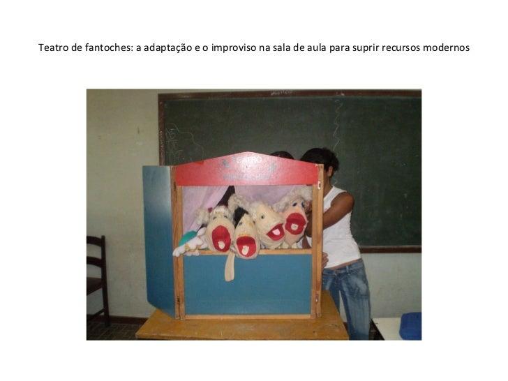 Teatro de fantoches: a adaptação e o improviso na sala de aula para suprir recursos modernos