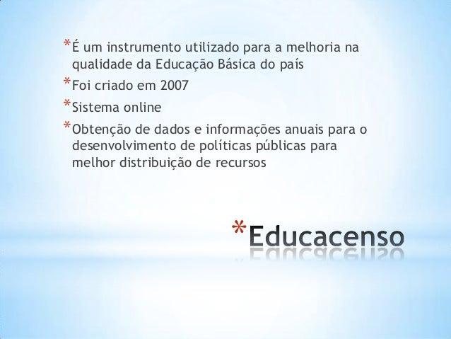 * *É um instrumento utilizado para a melhoria na qualidade da Educação Básica do país *Foi criado em 2007 *Sistema online ...