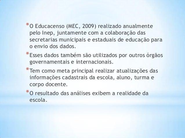 *O Educacenso (MEC, 2009) realizado anualmente pelo Inep, juntamente com a colaboração das secretarias municipais e estadu...