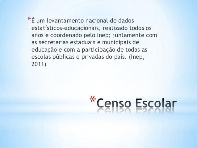 * *É um levantamento nacional de dados estatísticos-educacionais, realizado todos os anos e coordenado pelo Inep; juntamen...