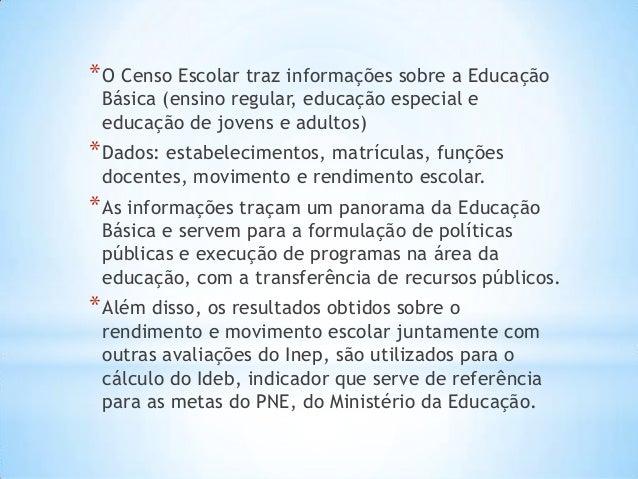*O Censo Escolar traz informações sobre a Educação Básica (ensino regular, educação especial e educação de jovens e adulto...