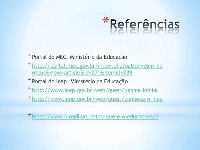 * *Portal do MEC, Ministério da Educação *http://portal.mec.gov.br/index.php?option=com_co ntent&view=article&id=271&Itemi...