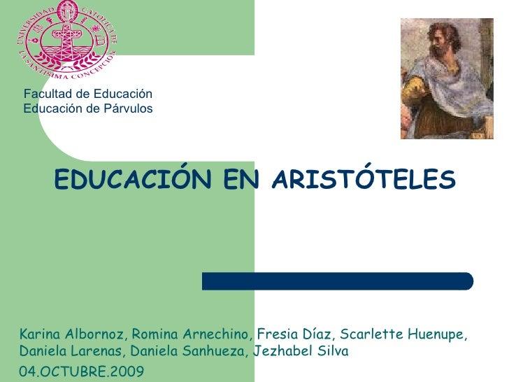 EDUCACIÓN EN ARISTÓTELES Karina Albornoz, Romina Arnechino, Fresia Díaz, Scarlette Huenupe, Daniela Larenas, Daniela Sanhu...