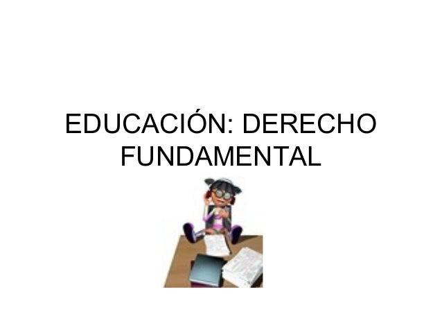EDUCACIÓN: DERECHO FUNDAMENTAL
