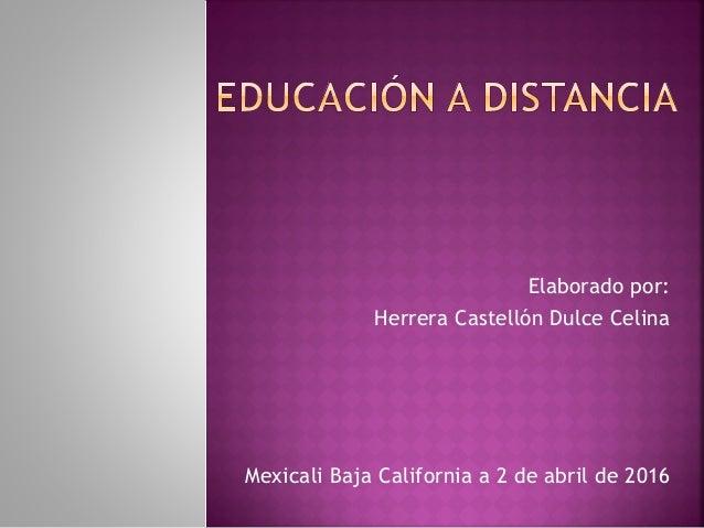 Elaborado por: Herrera Castellón Dulce Celina Mexicali Baja California a 2 de abril de 2016