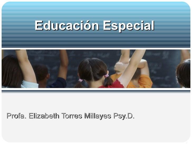Profa. Elizabeth Torres Millayes Psy.D. Educación Especial