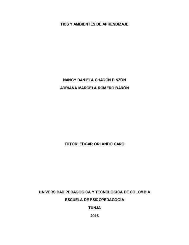 TICS Y AMBIENTES DE APRENDIZAJE NANCY DANIELA CHACÓN PINZÓN ADRIANA MARCELA ROMERO BARÓN TUTOR: EDGAR ORLANDO CARO UNIVERS...