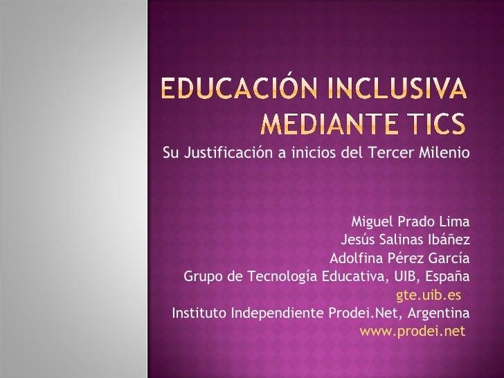 Su Justificación a inicios del Tercer Milenio Miguel Prado Lima Jesús Salinas Ibáñez Adolfina Pérez García Grupo de Tecnol...