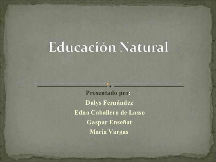 Presentado por : Dalys Fernández Edna Caballero de Lasso Gaspar Enseñat María Vargas