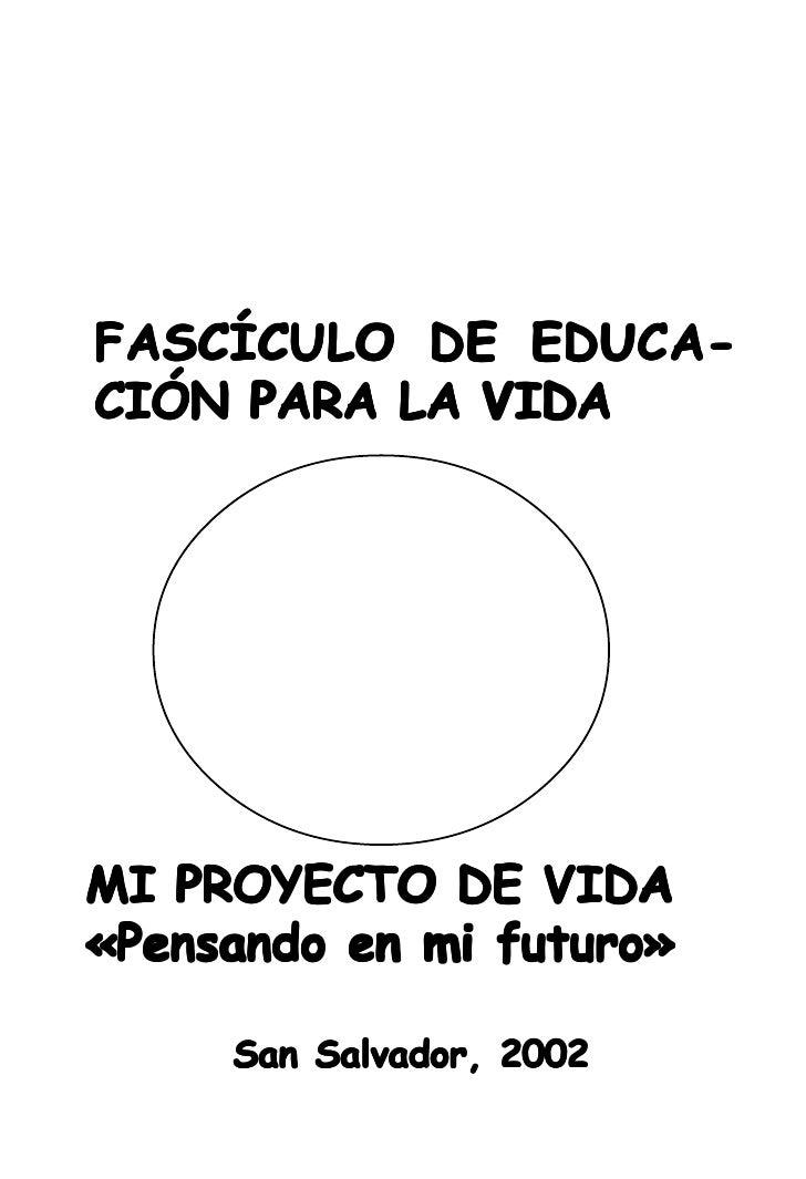 FASCÍCULO DE EDUCA- CIÓN PARA LA VIDA     MI PROYECTO DE VIDA «Pensando en mi futuro»       San Salvador, 2002