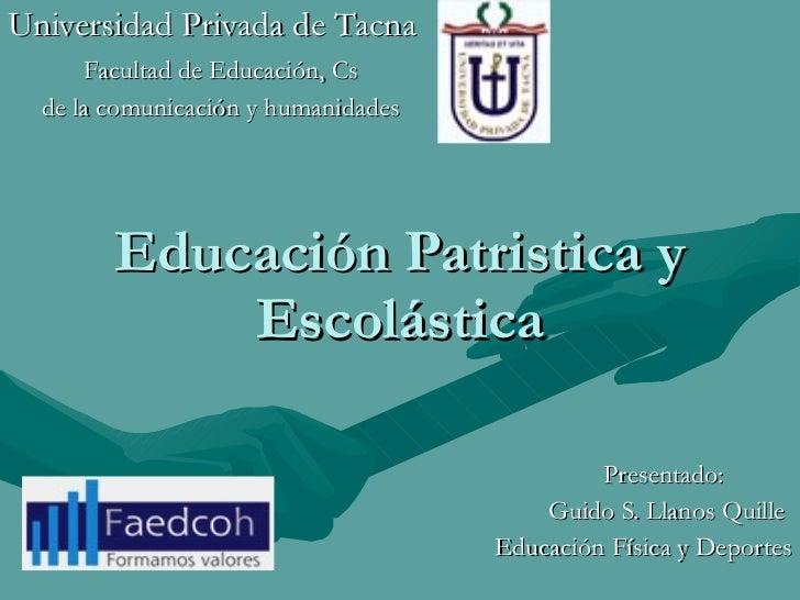 Educación Patristica y Escolástica Universidad Privada de Tacna Facultad de Educación, Cs de la comunicación y humanidades...