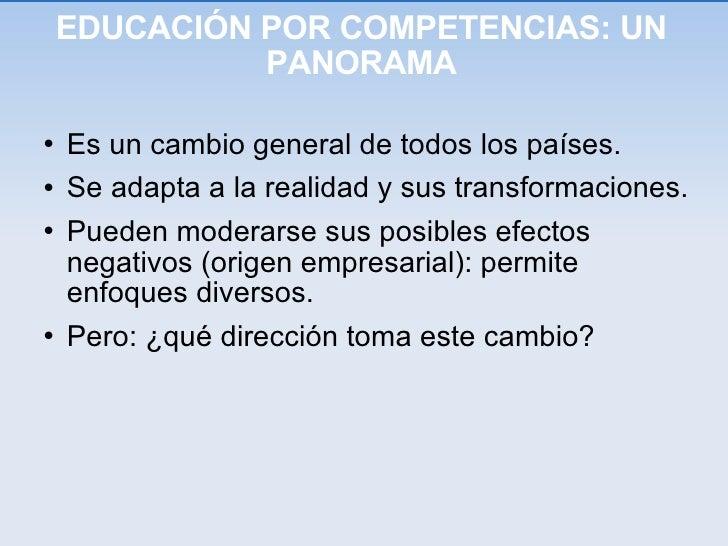 EDUCACIÓN POR COMPETENCIAS: UN PANORAMA <ul><li>Es un cambio general de todos los países. </li></ul><ul><li>Se adapta a la...