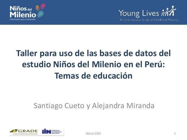Taller para uso de las bases de datos del estudio Niños del Milenio en el Perú: Temas de educación Santiago Cueto y Alejan...