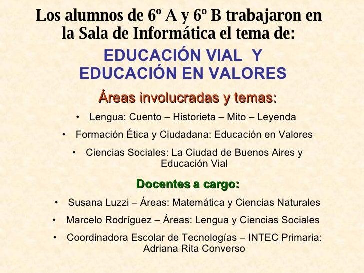Los alumnos de 6º A y 6º B trabajaron en la Sala de Informática el tema de: EDUCACIÓN VIAL  Y EDUCACIÓN EN VALORES <ul><li...
