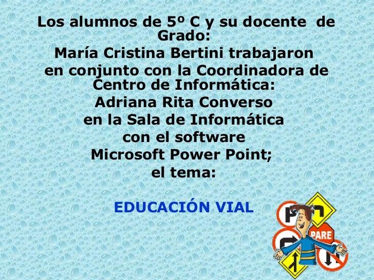 Los alumnos de 5º C y su docente  de Grado:  María Cristina Bertini trabajaron  en conjunto con la Coordinadora de Centro ...