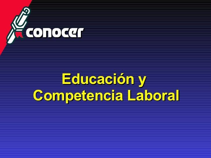 Educación y  Competencia Laboral