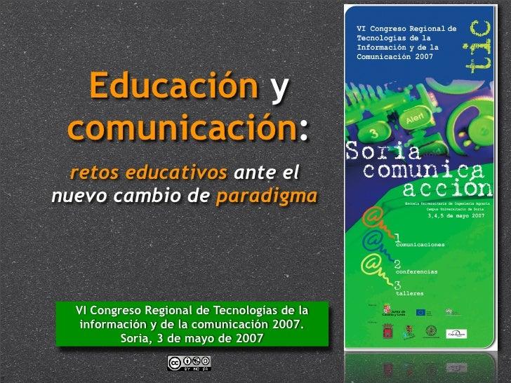 Educación y  comunicación:   retos educativos ante el nuevo cambio de paradigma       VI Congreso Regional de Tecnologías ...