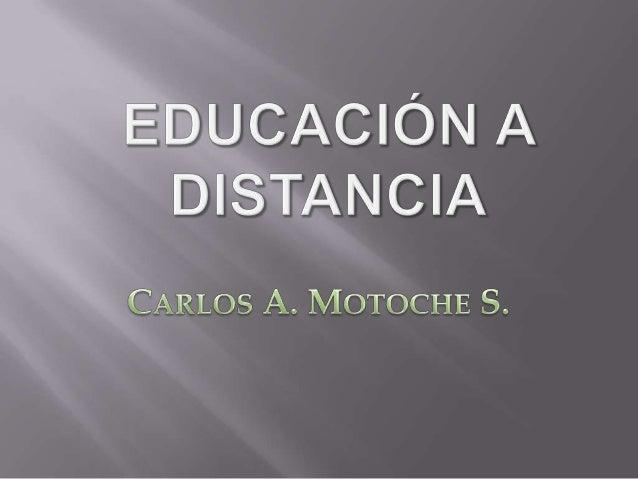    Las grandes distancias que impiden asistir a la escuela ya no es un problema    con esta modalidad educativa. Hoy en d...