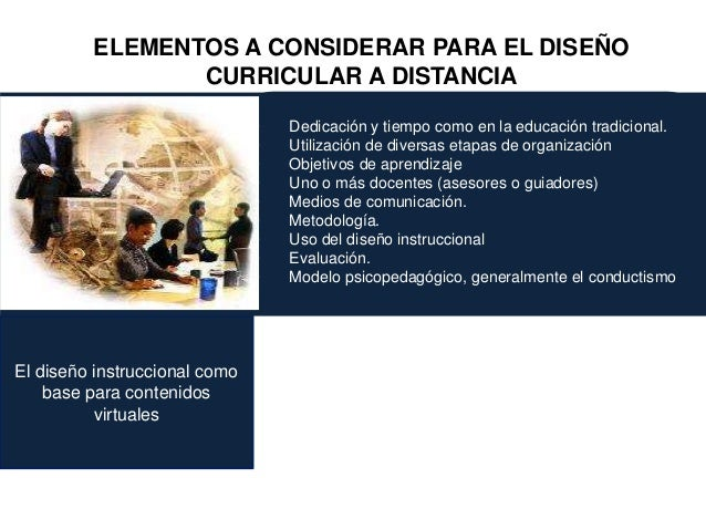 ELEMENTOS A CONSIDERAR PARA EL DISEÑO CURRICULAR A DISTANCIA El diseño instruccional como base para contenidos virtuales •...