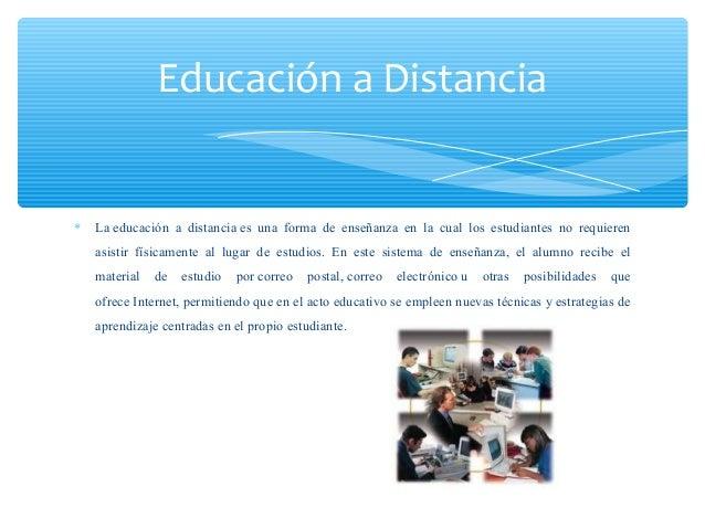∗ Laeducación a distanciaes una forma de enseñanza en la cual los estudiantes no requieren asistir física...