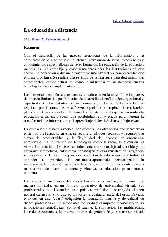 Indice Anterior Siguiente La educación a distancia MsC. Ileana R. Alfonso Sánchez1 Resumen Con el desarrollo de las nuevas...