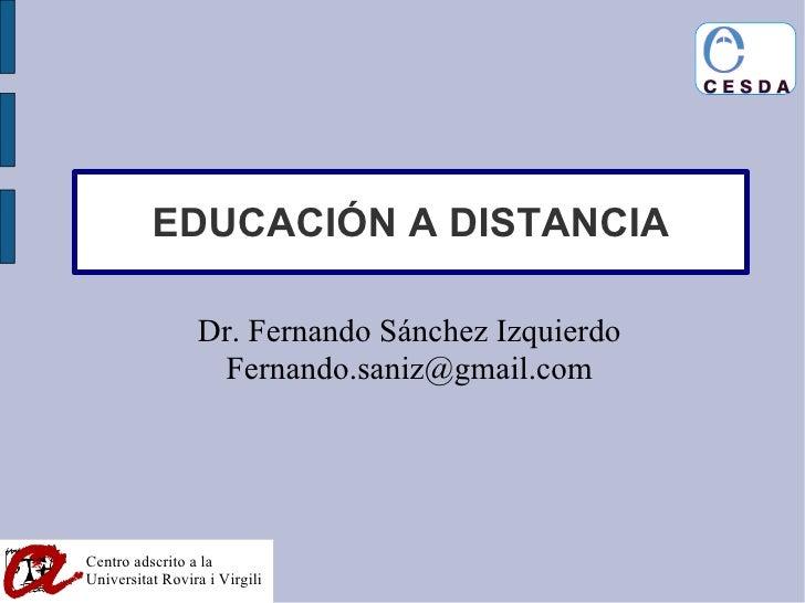 EDUCACIÓN A DISTANCIA Dr. Fernando Sánchez Izquierdo [email_address]