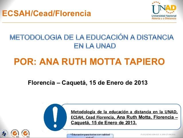 ECSAH/Cead/Florencia  POR: ANA RUTH MOTTA TAPIERO     Florencia – Caquetá, 15 de Enero de 2013                   Metodolog...
