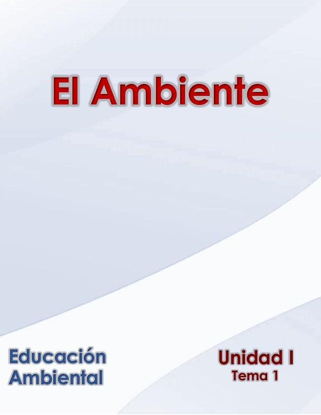 Ética, Valores y Deontología _ Unidad VI _ Capitulo 1 Unidad I Tema 1 Educación Ambiental El Ambiente