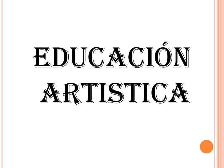 EDUCACIÓN ARTISTICA<br />