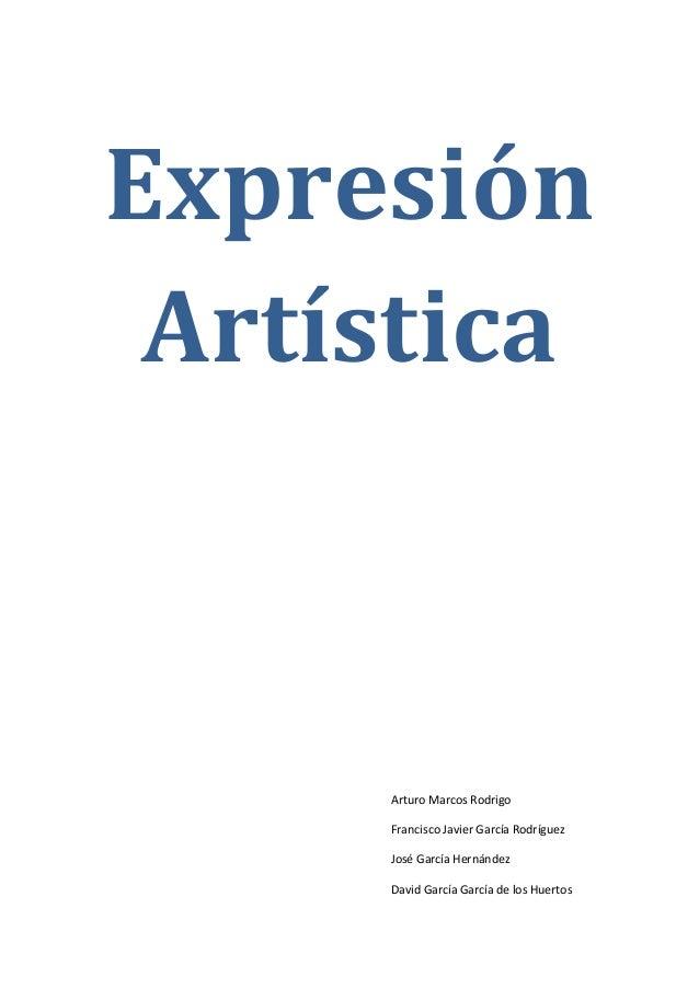 Expresión Artística  Arturo Marcos Rodrigo Francisco Javier García Rodríguez José García Hernández David García García de ...