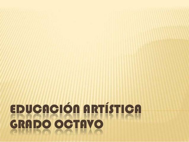 EDUCACIÓN ARTÍSTICAGRADO OCTAVO