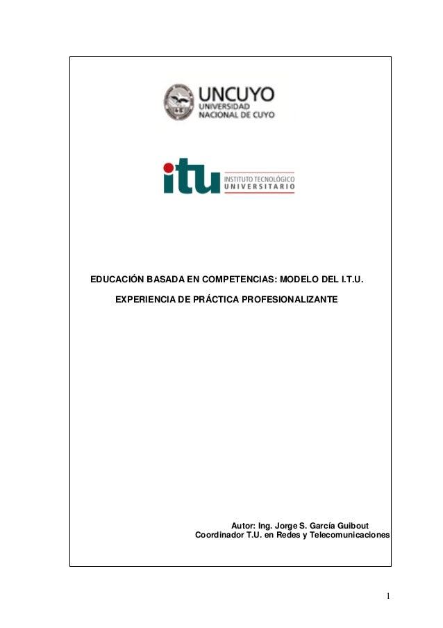 EDUCACIÓN BASADA EN COMPETENCIAS: MODELO DEL I.T.U.    EXPERIENCIA DE PRÁCTICA PROFESIONALIZANTE                          ...