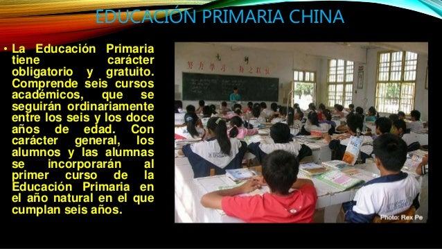 EDUCACIÓN PRIMARIA CHINA • La Educación Primaria tiene carácter obligatorio y gratuito. Comprende seis cursos académicos, ...