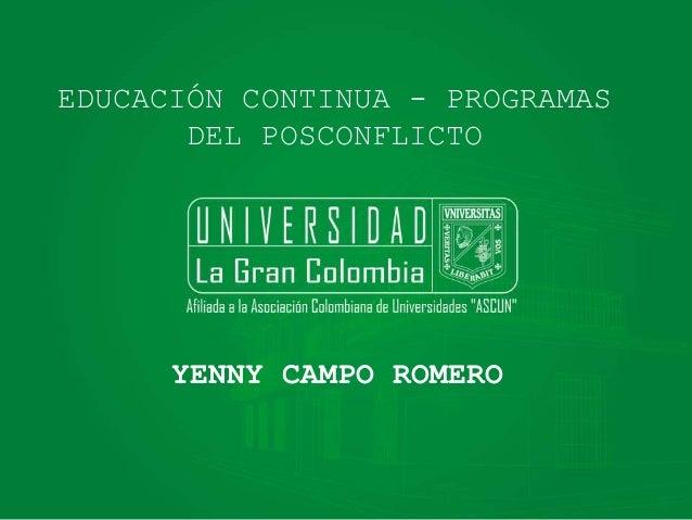 EDUCACIÓN CONTINUA - PROGRAMAS DEL POSCONFLICTO YENNY CAMPO ROMERO