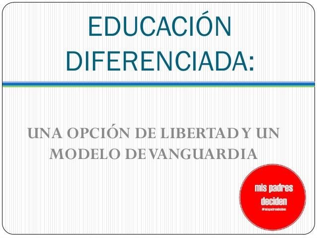 EDUCACIÓN    DIFERENCIADA:UNA OPCIÓN DE LIBERTAD Y UN  MODELO DE VANGUARDIA