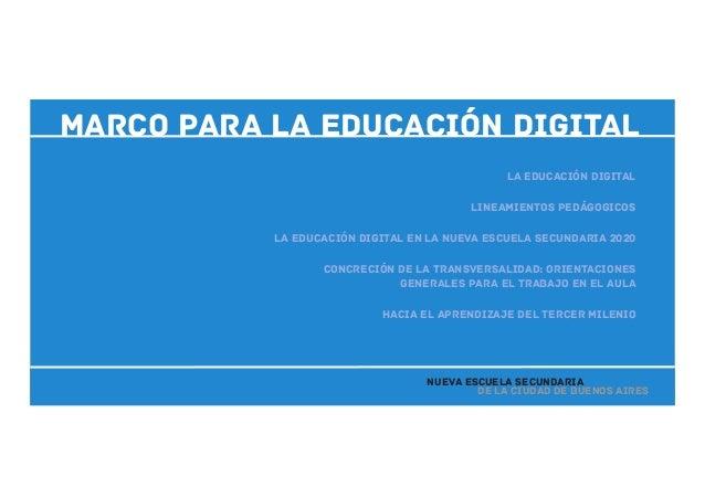 marco para la eDUCACIÓN dIGITAL de la Ciudad de Buenos Aires Nueva Escuela Secundaria La educación digital Lineamientos pe...