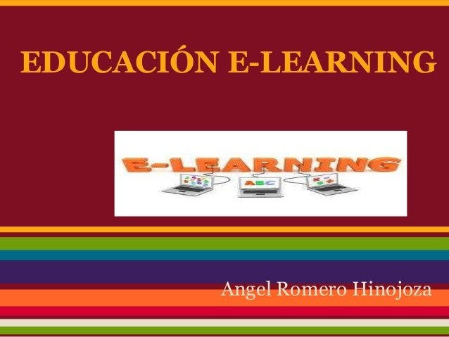 EDUCACIÓN E-LEARNING Angel Romero Hinojoza