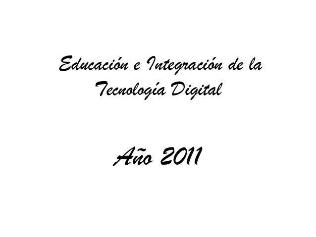 Educación e Integración de la    Tecnología Digital       Año 2011